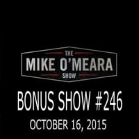 The Mike O'Meara Show | Bonus Show #246: October 16, 2015