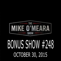 The Mike O'Meara Show | Bonus Show #248: October 30, 2015