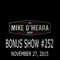 The Mike O'Meara Show | Bonus Show #252: November 27, 2015