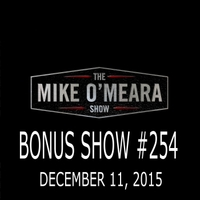The Mike O'Meara Show | Bonus Show #254: December 11, 2015