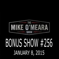 The Mike O'Meara Show | Bonus Show #256: January 8, 2016