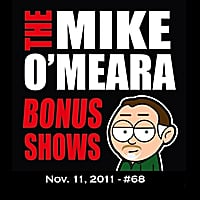 The Mike O'Meara Show | Bonus Show #68: Nov. 11, 2011