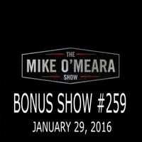 The Mike O'Meara Show | Bonus Show #259: January 29, 2016