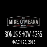 The Mike O'Meara Show | Bonus Show #266: March 25, 2016