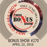 The Mike O'Meara Show | Bonus Show #270: April 21, 2016