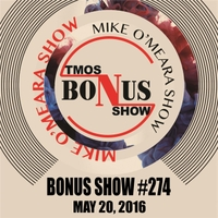The Mike O'Meara Show | Bonus Show #274: May 20, 2016