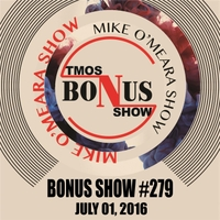 The Mike O'Meara Show | Bonus Show #279: July 01, 2016