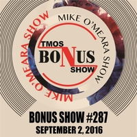 The Mike O'Meara Show | Bonus Show #287: September 2, 2016