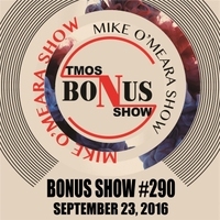 The Mike O'meara Show | Bonus Show #290: September 22, 2016