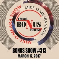 The Mike O'Meara Show | Bonus Show #313: March 17, 2017