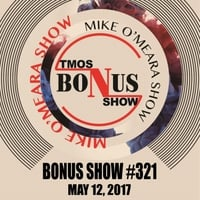 The Mike O'Meara Show | Bonus Show #321: May 12, 2017