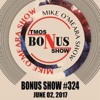 The Mike O'Meara Show | Bonus Show #324: June 2, 2017