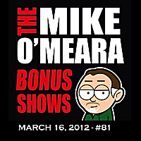 The Mike O'Meara Show | Bonus Show #81: March 16, 2012