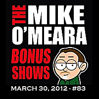 The Mike O'Meara Show | Bonus Show #83: March 30, 2012