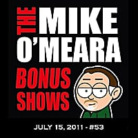 The Mike O'Meara Show | Bonus Show #53: July 15, 2011