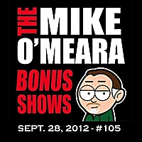 The Mike O'Meara Show | Bonus Show #105: September 28, 2012