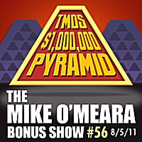 The Mike O'Meara Show | Bonus Show #56: August 5, 2011