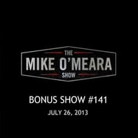 The Mike O'Meara Show | Bonus Show #141: Jul. 26, 2013