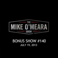 The Mike O'Meara Show | Bonus Show #140: Jul. 19, 2013