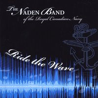The Naden Band of the Royal Canadian Navy | Ride the Wave