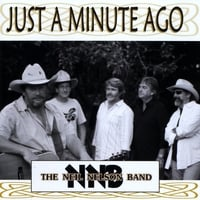The Neil Nelson Band | Just A Minute Ago