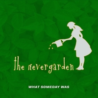 The Nevergarden | What Someday Was