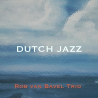 The New Rob Van Bavel Trio: Dutch Jazz