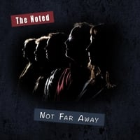 The Noted | Not Far Away