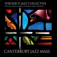 Theodicy Jazz Collective | Canterbury Jazz Mass (feat. Christ Church Cathedral Choir)