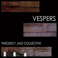 Theodicy Jazz Collective | Vespers