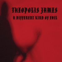 Theopolis James: A Different Kind of Evil