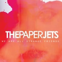 The Paper Jets | We Are All Strange Friends