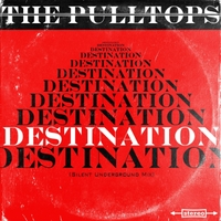 The Pulltops | Destination (Silent Underground Mix)