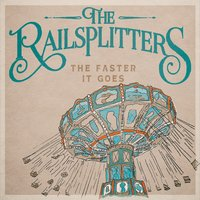 The Railsplitters | The Faster It Goes