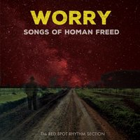 The Red Spot Rhythm Section | Worry: Songs of Homan Freed
