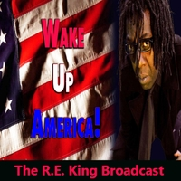 The R.E. King Broadcast | Wake Up America