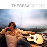 THERESA RHODES | If You Had Only...