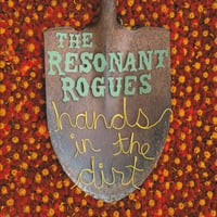 The Resonant Rogues | Hands in the Dirt