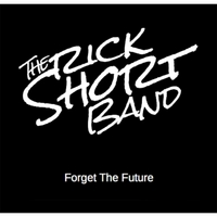 The Rick Short Band | Forget the Future
