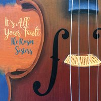 The Rosin Sisters | It's All Your Fault