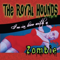 The Royal Hounds | I'm in Love With a Zombie