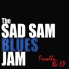 The Sad Sam Blues Jam: The EP
