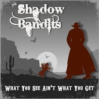 The Shadow Bandits | What You See Ain't What You Get