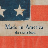 The Shasta Bros. | Made in America