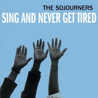 The Sojourners | Sing and Never Get Tired