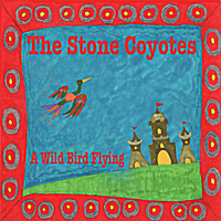 The Stone Coyotes | A Wild Bird Flying