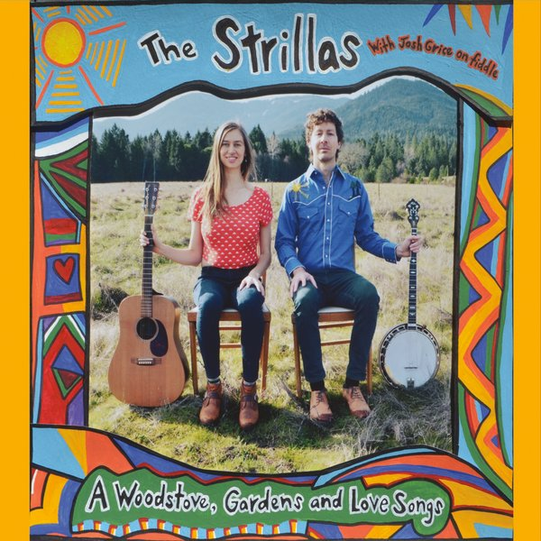 The Strillas | A Woodstove, Gardens and Love Songs (feat