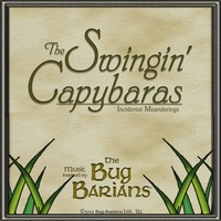 The Swingin' Capybaras | Incidental Meanderings. Music Inspired By the Bug Barians®