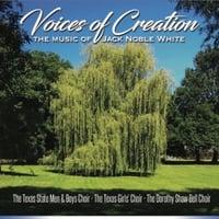 The Texas State Men and Boys Choir, The Texas Girls Choir & The Dorothy Shaw Bell Choir | Voices of Creation: The Music of Jack Noble White