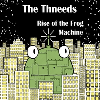 The Thneeds | Rise of the Frog Machine